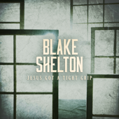 Jesus Got a Tight Grip - Blake Shelton