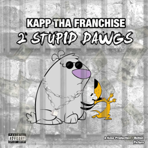 Kapp Tha Franchise - 2 Stupid Dawgs