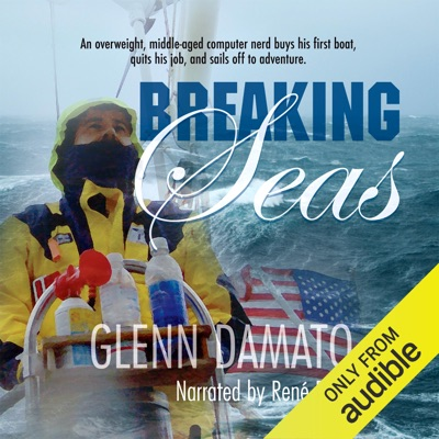 Breaking Seas: An Overweight, Middle-Aged Computer Nerd Buys His First Boat, Quits His Job, And Sails Off to Adventure (Unabridged)