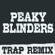 Peaky Blinders (Trap Remix) - Trap Remix Guys