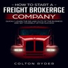 How to Start a Freight Brokerage Company: Quickly Learn the Ins and Outs of the Business and Set Yourself Up for Success (Unabridged)