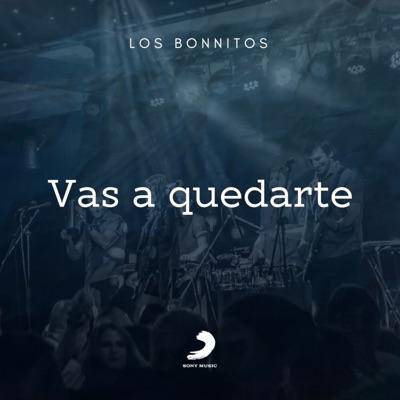 Vas a Quedarte - Single - Los Bonnitos