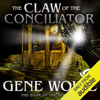 Gene Wolfe - The Claw of the Conciliator: The Book of the New Sun, Book 2 (Unabridged)  artwork