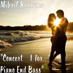 "Mihail Razuvaev - ""Concert №1 for Piano End Bass"""