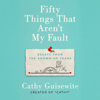 Cathy Guisewite - Fifty Things That Aren't My Fault: Essays from the Grown-up Years (Unabridged)  artwork