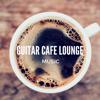 Guitar Cafe Lounge Music - Various Artists