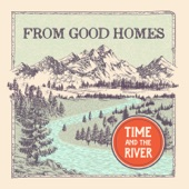 From Good Homes - Time and the River