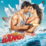 Bang Bang (Original Motion Picture Soundtrack) - Vishal-Shekhar - Vishal-Shekhar