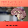 dr. caroline leaf - Who Switched Off My Brain?: Controlling Toxic Thoughts and Emotions (Unabridged)  artwork