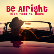 Be Alright (feat. Maya) - Dion Todd - Dion Todd