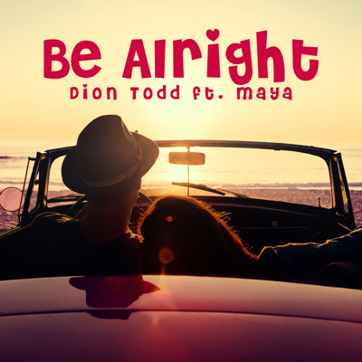 Be Alright (feat. Maya) - Dion Todd song