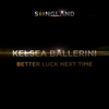 Kelsea Ballerini - Better Luck Next Time
