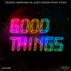 Cedric Gervais & Just Kiddin - Good Things (feat. Kyan) artwork