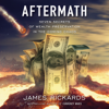 James Rickards - Aftermath: Seven Secrets of Wealth Preservation in the Coming Chaos (Unabridged)  artwork