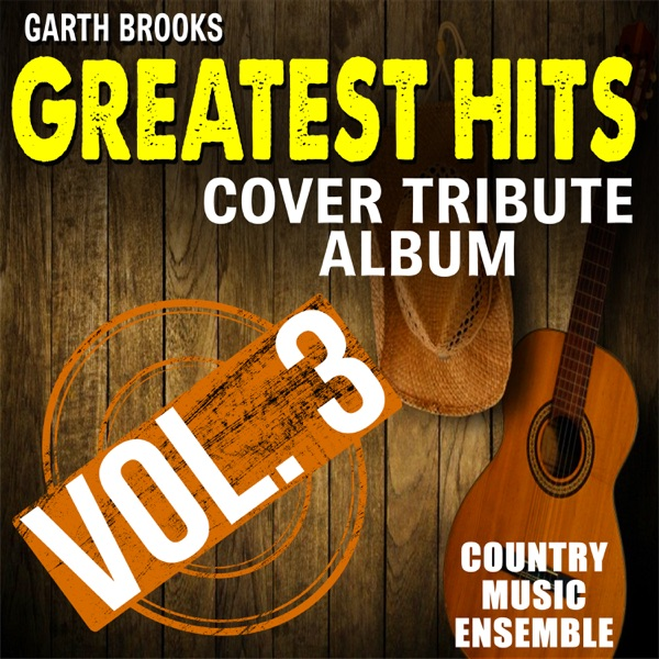 Garth Brooks Greatest Hits: Cover Tribute Album, Vol. 3
