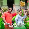 Tum Par Hum Hai Atke From Pagalpanti - Neha Kakkar, Mika Singh & Tanishk Bagchi mp3