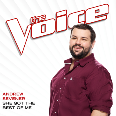 She Got The Best Of Me (The Voice Performance) - Andrew Sevener song