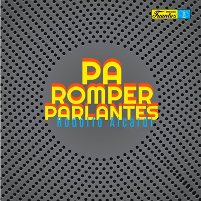 Pa Romper Parlantes - Rodolfo Aicardi