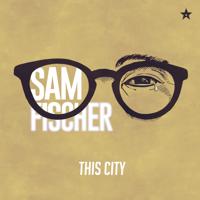 Sam Fischer This City