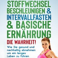 Stoffwechsel beschleunigen & Intervallfasten & Basische Ernährung: Die Wahrheit [Speed Up Metabolism & Intermittent Fasting & Basic Nutrition: The Truth] (Unabridged)