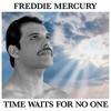 Freddie Mercury - Time Waits For No One