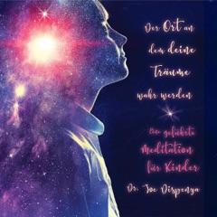 Der Ort, an dem deine Träume wahr werden: Eine geführte Meditation für Kinder