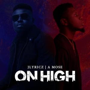 Jlyricz - On High feat. A Mose