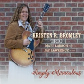 Kristen R. Bromley Trio - Simply Miraculous