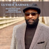 Rev. Luther Barnes;The Restoration Worship Center Choir - Look To The Hills