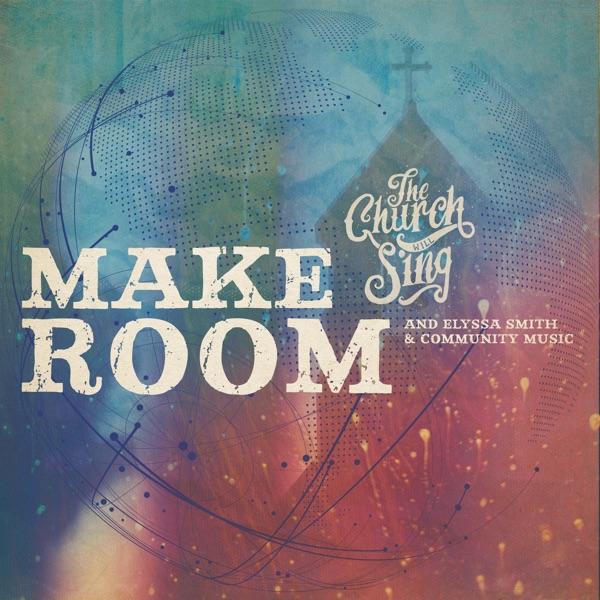 The Church Will Sing, Elyssa Smith & Community Music - Make Room