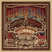 Reckless Kelly - Good Luck & True Love