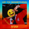 Mayorkun - Up to Something artwork