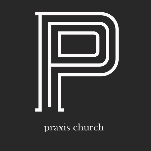 Praxis Church Podcast