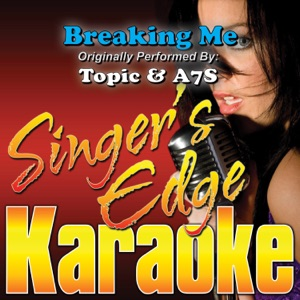 Singer's Edge Karaoke - Breaking Me (Originally Performed By Topic & A7S) [Instrumental]