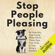 Patrick King - Stop People Pleasing: Be Assertive, Stop Caring What Others Think, Beat Your Guilt, & Stop Being a Pushover (Unabridged)
