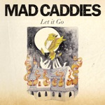 Mad Caddies - Let it Go