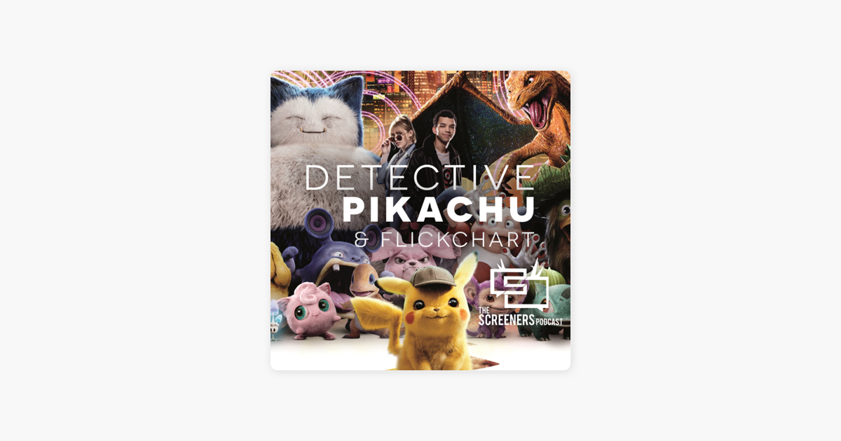 Screeners Podcast: Pokémon Detective Pikachu on Apple Podcasts