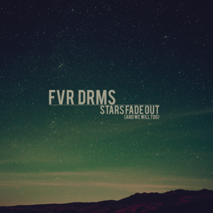 FVR DRMS - Stars Fade out (And We Will Too)