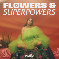Flowers & Superpowers-Wafia