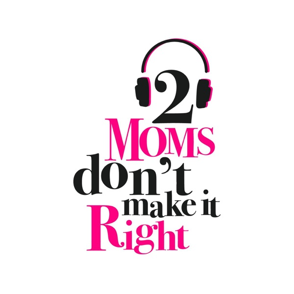 2 Moms Don't Make It Right