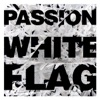 White Flag (Deluxe Edition), Passion
