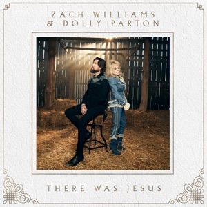 Zach Williams & Dolly Parton - There Was Jesus