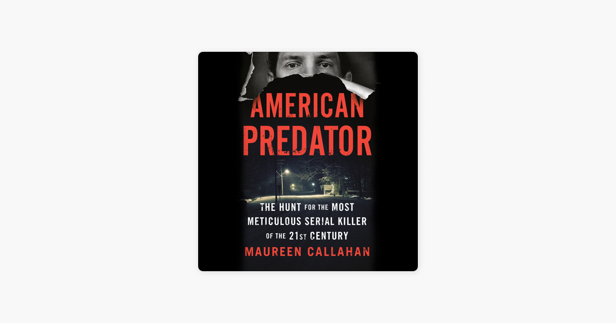 American Predator: The Hunt for the Most Meticulous Serial Killer of the 21st Century (Unabridged) - Maureen Callahan