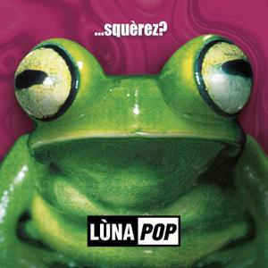 Lunapop - ...Squèrez? (20th Anniversary Edition - Deluxe Edition)