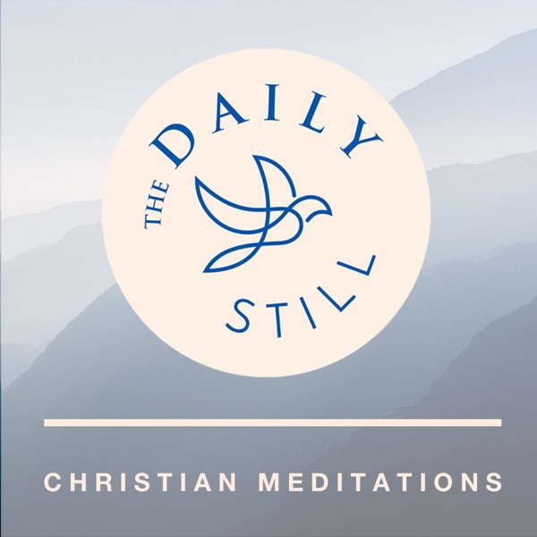 The Daily Still Podcast - Guided Christian Meditations