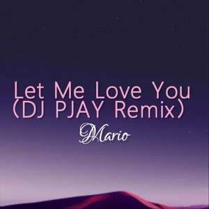 Let Me Love You (DJ Pjay Remix) - Single Mp3 Download