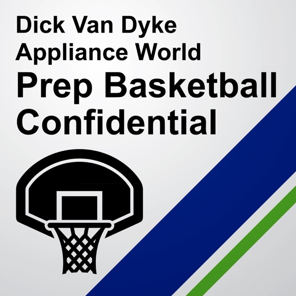 Dick Van Dyke Appliance World Prep Basketball Confidential