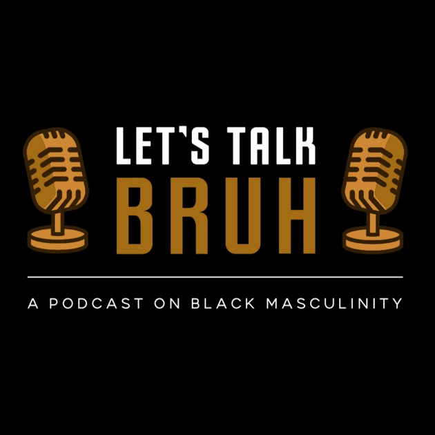 Let's Talk Bruh by Let's Talk Bruh Podcast on Apple Podcasts