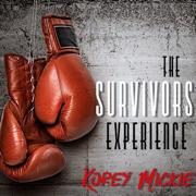 The Survivors Experience - Korey Mickie - Korey Mickie