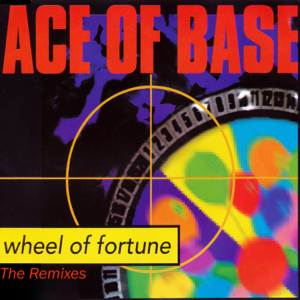 Ace of Base - Wheel of Fortune (The Remixes) - EP